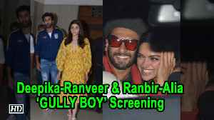 Deepika- Ranveer & Ranbir - Alia at screening of 'GULLY BOY' [Video]