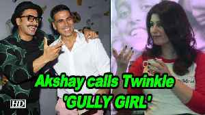 Akshay calls Twinkle 'GULLY Girl', HILARIOUS Reaction of her on 'Apna time Aayega' [Video]