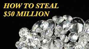 Who Stole These $50 Million Diamonds? [Video]