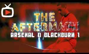 The Aftermath Show - Game Reaction After Arsenal 0 Blackburn 1 - ArsenalFanTV.com [Video]