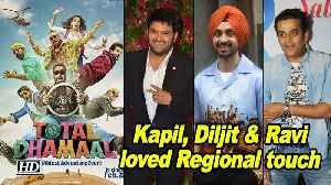Kapil, Diljit & Ravi loved Regional touch in 'TOTAL DHAMAAL' Trailer