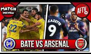 Bate Borisov vs Arsenal | STRONG, STRONG, STRONG!!! Europa League Preview [Video]