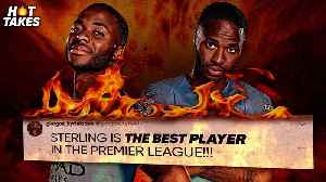 Raheem Sterling Is The BEST Player In The Premier League | #HotTakes [Video]