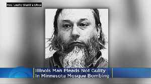 Illinois Man Pleads Not Guilty In Minnesota Mosque Bombing [Video]