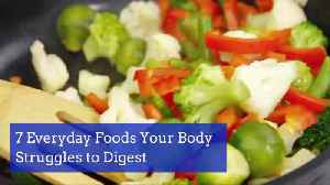 Foods Your Body Has A Hard Time Digesting [Video]