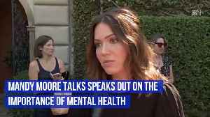 Mandy Moore Speaks Out Over Mental Health Importance [Video]