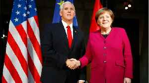 Pence Presses Merkel Over Nordstream, Iran Deal [Video]