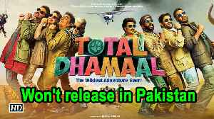 'Total Dhamaal' won't release in Pakistan [Video]