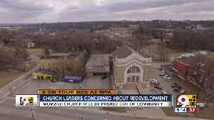 Church leaders concerned about redevelopment [Video]