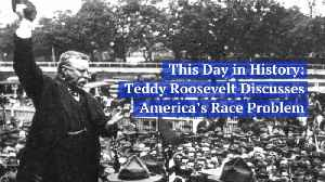Teddy Roosevelt Discussed American Race Discrimination Problem In 1905 [Video]