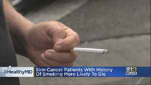 Healthwatch: Skin Cancer Patients Who Smoke More Likely To Die [Video]