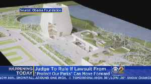 Future Of Obama Presidential Center Hinges On Judge's Ruling Today [Video]