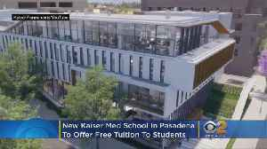 New Kaiser Med School In Pasadena To Offer Free Tuition To All Students [Video]