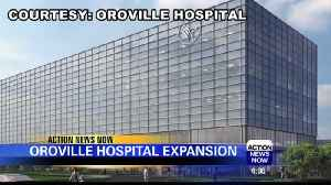 Oroville hospital undergoes major expansion [Video]