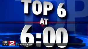 Top Six at 6:00 - February 18, 2019 [Video]