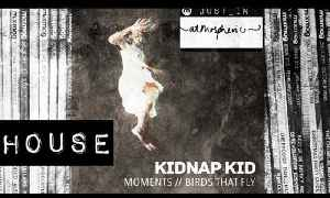 HOUSE: Kidnap Kid ft Leo Stannard - Moments (OFFICIAL VIDEO) [Video]