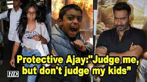 "Protective Ajay Devgn says "" Judge me, but don't judge my kids"" [Video]"