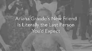 Ariana Grande's New Friend Is Literally the Last Person You'd Expect [Video]