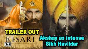 Kesari | Akshay Kumar portrays intense Sikh Havildar | TRAILER OUT [Video]