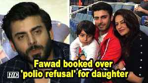 Fawad Khan booked over 'polio refusal' for daughter [Video]