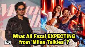 What Ali Fazal EXPECTING from 'MIlan Talkies' ? [Video]