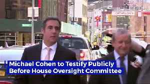Michael Cohen to Testify Publicly Before House Oversight Committee [Video]