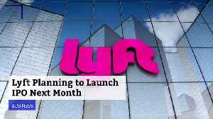 Lyft Planning to Launch IPO Next Month [Video]