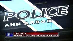 Ann Arbor police investigate suspicious death in home [Video]