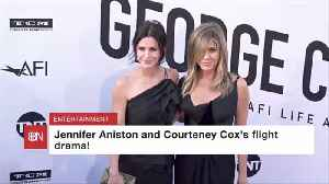 Jennifer Aniston And Courtney Cox's Flight From Hell [Video]