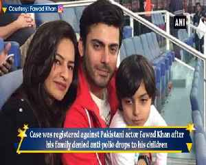 Pakistani actor Fawad Khan booked after family denies anti polio drops to children [Video]