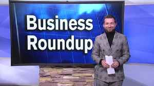 Business Roundup 2-21-18 [Video]