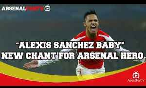 'Alexis Sanchez Baby' | New Chant for The Arsenal Hero [Video]