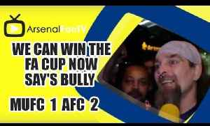 We Can Win The FA Cup Now say's Bully | Man Utd 1 Arsenal 2 [Video]