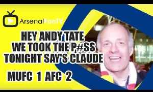 Hey Andy Tate We Took The P#ss Tonight say's Claude | Man Utd 1 Arsenal 2 [Video]