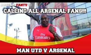 Calling All Arsenal Fans!!! | Man Utd v Arsenal [Video]