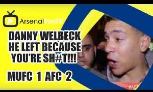 Danny Welbeck He Left Because You're Sh#t!!! |  Man Utd 1 Arsenal 2 [Video]