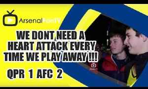 We Dont Need A Heart Attack Every Time We Play Away !!! - QPR 1 Arsenal 2 [Video]