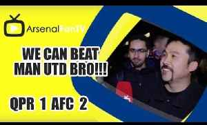 We Can Beat Man Utd Bro!!! - QPR 1 Arsenal 2 [Video]