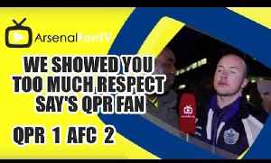 We Showed You Too Much Respect say's QPR Fan - QPR 1 Arsenal 2 [Video]
