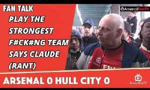 Play The Strongest F#ck#ng Team says Claude (Rant) | Arsenal 0 Hull City 0 [Video]