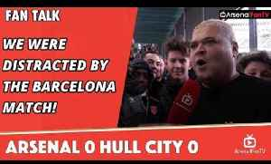 We Were Distracted By The Barcelona Match!  | Arsenal 0 Hull City 0 [Video]