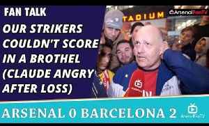 Our Strikers Couldn't Score In A Brothel (Claude Angry after Loss)  | Arsenal 0 Barcelona 2 [Video]