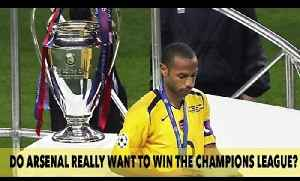 Do Arsenal Really Want To Win The Champions League? [Video]