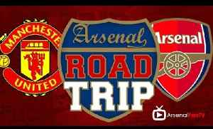 Road Trip To Man Utd v Arsenal [Video]