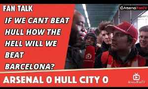 If We Cant Beat Hull How The Hell Will We Beat Barcelona? | Arsenal 0 Hull City 0 [Video]