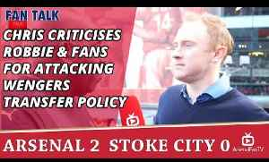 Chris Criticises Robbie & Fans For Attacking Wengers Transfer Policy | Arsenal 2 Stoke 0 [Video]