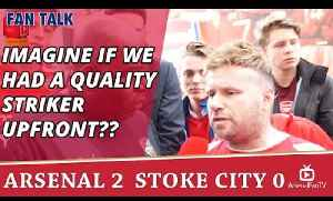 Imagine If We Had A Quality Striker Upfront?? | Arsenal 2 Stoke 0 [Video]
