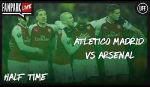 Atletico Madrid 1-0 Arsenal - Half Time Phone In - FanPark Live [Video]