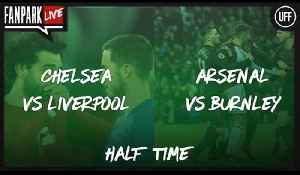 Arsenal 2-0 Burnley & Chelsea 1-0 Liverpool - Half Time Phone In - FanPark Live [Video]