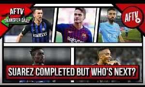 Suarez Completed But Who's Next? | AFTV Transfer Daily [Video]